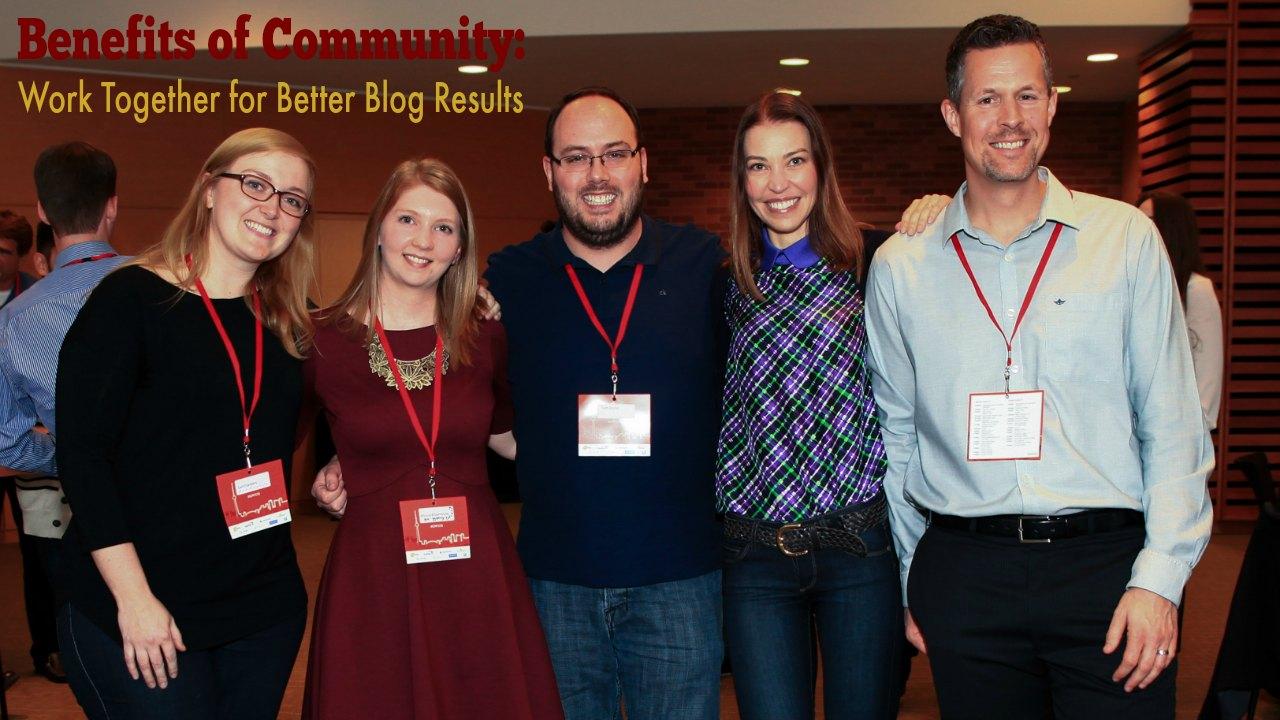 Benefits of Community: Work Together for Better Blog Results